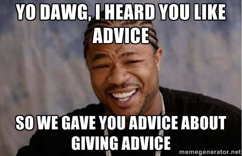 Yo Dawg Advice.jpg